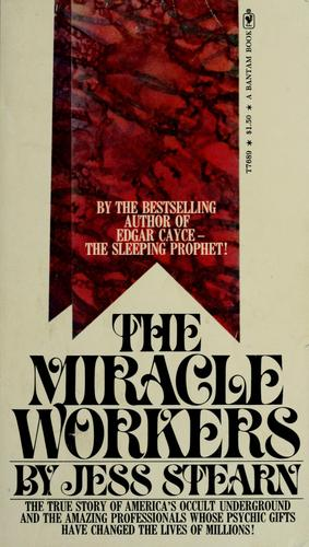 The miracle workers by Jess Stearn