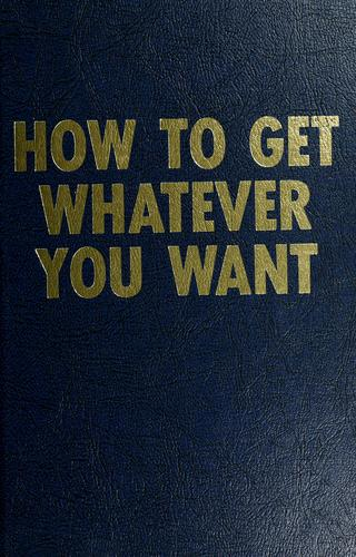 How to get whatever you want by M. R. Kopmeyer