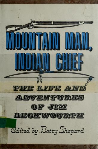 Mountain man, Indian chief by James Pierson Beckwourth
