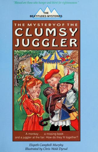 The mystery of the clumsy juggler by Elspeth Campbell Murphy