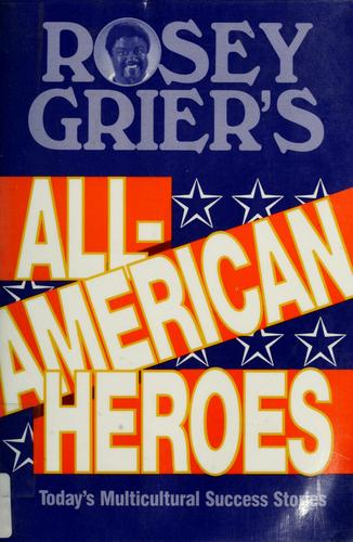 Rosey Grier's all-American heroes by Rosey Grier