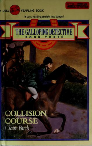 COLLISION COURSE (Galloping Detectives, No 3) by Claire Birch