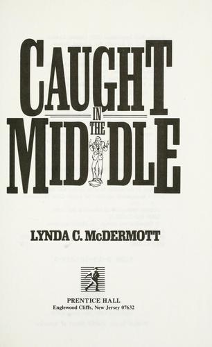Caught in the middle by Lynda C. McDermott